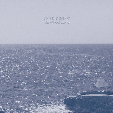 Cak115 cloudnothings lifewithoutsound 900